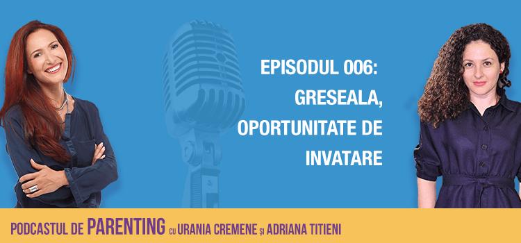 Podcast – Episodul 6 – Greseala, oportunitate de invatare