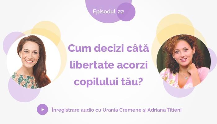 [Audio] Cum decizi cata libertate acorzi copilului tau?