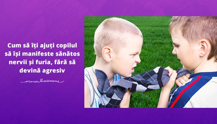 Cum să îți ajuți copilul să își manifeste sănătos furia și nervii, fără să devină agresiv
